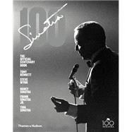 Sinatra 100 by Pignone, Charles; Bennett, Tony; Wynn, Steve; Sinatra, Nancy (AFT); Sinatra, Frank, Jr. (AFT), 9780500517826