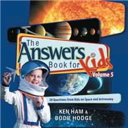 The Answers Book for Kids by Ham, Ken; Hodge, Bodie, 9780890517826