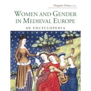 Women and Gender in Medieval Europe: An Encyclopedia by Schaus,Margaret C., 9781138867826