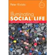 Illuminating Social Life : Classical and Contemporary Theory Revisited by Peter Kivisto, 9781452217826