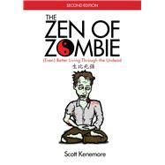 The Zen of Zombie by Kenemore, Scott; Bozarth, Adam, 9781629147826