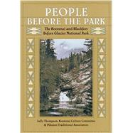 People Before the Park: The Kootenai and Blackfeet Before Glacier National Park by Thompson, Sally, 9781940527826