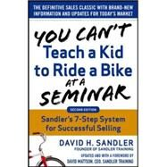 You Can't Teach a Kid to Ride a Bike at a Seminar, 2nd Edition: Sandler Training's 7-Step System for Successful Selling by Sandler, David; Mattson, David, 9780071847827