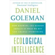 Ecological Intelligence : How Knowing the Hidden Impacts of What We Buy Can Change Everything by Goleman, Daniel, 9780385527828