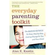 The Everyday Parenting Toolkit by Kazdin, Alan E., Ph.D.; Rotella, Carlo, 9780544227828