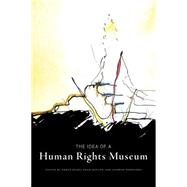 The Idea of a Human Rights Museum by Busby, Karen; Muller, Adam; Woolford, Andrew, 9780887557828