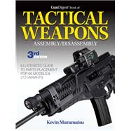 Gun Digest Book of Tactical Weapons Assembly/Disassembly by Muramatsu, Kevin, 9781440247828