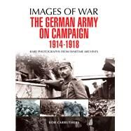 The German Army on Campaign 1914-1918 by Carruthers, Bob, 9781473837829