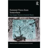 Feminist Views from Somewhere: Post-Jungian themes in feminist theory by Gardner; Leslie, 9781138897830