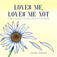 Loves Me, Loves Me Not by Loewer, Peter, 9781510727830