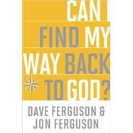 Can I Find My Way Back to God? by FERGUSON, DAVEFERGUSON, JON, 9781601427830