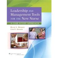 Leadership and Management Tools for the New Nurse A Case Study Approach by Marquis, Bessie L.; Huston, Carol J., 9781609137830