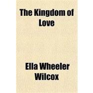 The Kingdom of Love by Wilcox, Ella Wheeler, 9781153707831
