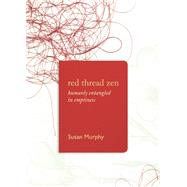 Red Thread Zen Humanly Entangled in Emptiness by Murphy, Susan, 9781619027831