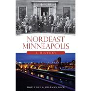 Nordeast Minneapolis: A History by Day, Holly; Wick, Sherman, 9781626197831