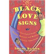 Black Love Signs : An Astrological Guide to Passion Romance and Relationships for African-Americans by Thelma Balfour, 9780684847832