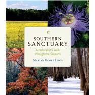 Southern Sanctuary: A Naturalist's Walk Through the Seasons by Lewis, Marian Moore; Lewis, Marian Moore, 9780817357832
