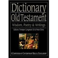 Dictionary of the Old Testament: Wisdom, Poetry & Writings by Longman, Tremper, III, 9780830817832