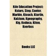 Kde Education Project : Kstars, Step, Cantor, Marble, Ktouch, Kturtle, Kalzium, Kgeography, Kig, Keduca, Kiten, Kverbos by , 9781157207832