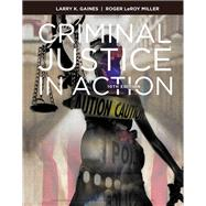 Criminal Justice in Action by Gaines, Larry K.; Miller, Roger LeRoy, 9781337557832