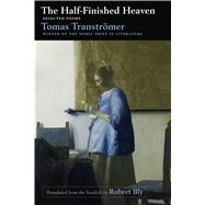 The Half-Finished Heaven Selected Poems by Transtromer, Tomas; Bly, Robert, 9781555977832