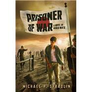 Prisoner of War A Novel of World War II by Spradlin, Michael P., 9780545857833
