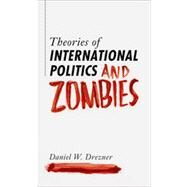 Theories of International Politics and Zombies by Drezner, Daniel W., 9780691147833