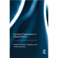 Territorial Separatism in Global Politics: Causes, Outcomes and Resolution by Kingsbury; Damien, 9781138797833