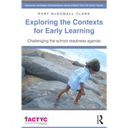 Exploring the Contexts for Early Learning: Challenging the school readiness agenda by McDowall Clark; Rory, 9781138937833
