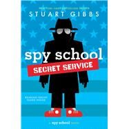Spy School Secret Service by Gibbs, Stuart, 9781481477833