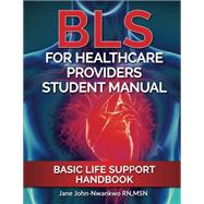 BLS for Healthcare Providers by John-Nwankwo, Jane, R.N., 9781542307833