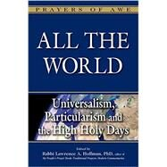 All the World: Universalism, Particularism and the High Holy Days by Hoffman, Lawrence A., Ph.d, 9781580237833