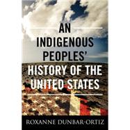 An Indigenous Peoples' History of the United States by DUNBAR-ORTIZ, ROXANNE, 9780807057834