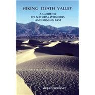 Hiking Death Valley A Guide to its Natural Wonders and Mining Past by Digonnet, Michel, 9780965917834