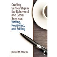 Crafting Scholarship in the Behavioral and Social Sciences: Writing, Reviewing, and Editing by Milardo; Robert M., 9781138787834