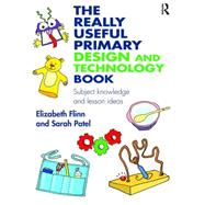 The Really Useful Primary Design and Technology Book: Subject knowledge and lesson ideas by Flinn; Elizabeth, 9781138927834