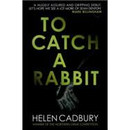 To Catch a Rabbit by Cadbury, Helen, 9780749017835