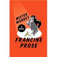 Mister Monkey by Prose, Francine, 9780062397836