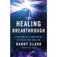 The Healing Breakthrough by Clark, Randy, 9780800797836