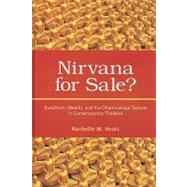 Nirvana for Sale? : Buddhism, Wealth, and the Dhammakaya Temple in Contemporary Thailand by Scott, Rachelle M., 9781438427836