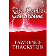 The Devil's Courthouse by Thackston, Lawrence, 9781448947836