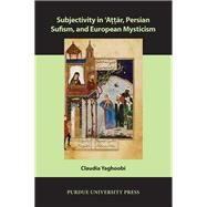 Subjectivity in 'attar, Persian Sufism, and European Mysticism by Yaghoobi, Claudia, 9781557537836