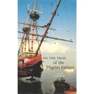 On the Trail of the Pilgrim Fathers by Cheetham, J. Keith, 9780946487837
