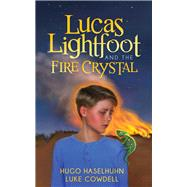 Lucas Lightfoot and the Fire Crystal by Haselhuhn, Hugo; Cowdell, Luke, 9781630477837