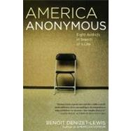 America Anonymous Eight Addicts in Search of a Life by Denizet-Lewis, Benoit, 9780743277839