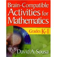 Brain-compatible Activities for Mathematics, Grades K-1 by David A. Sousa, 9781412967839