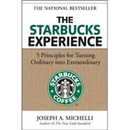 The Starbucks Experience: 5 Principles for Turning Ordinary Into Extraordinary by Michelli, Joseph, 9780071477840