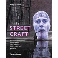 Street Craft: Yarnbombing, Guerilla Gardening, Light Tagging, Lace Graffiti and More by Kuittinen, Riikka, 9780500517840
