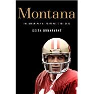 Montana The Biography of Football's Joe Cool by Dunnavant, Keith, 9781250017840