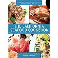 The California Seafood Cookbook: A Cook's Guide to the Fish and Shellfish of California, the Pacific Coast, and Beyond by Cronin, Isaac; Johnson, Paul; Harlow, Jay; Moonen, Rick, 9781629147840